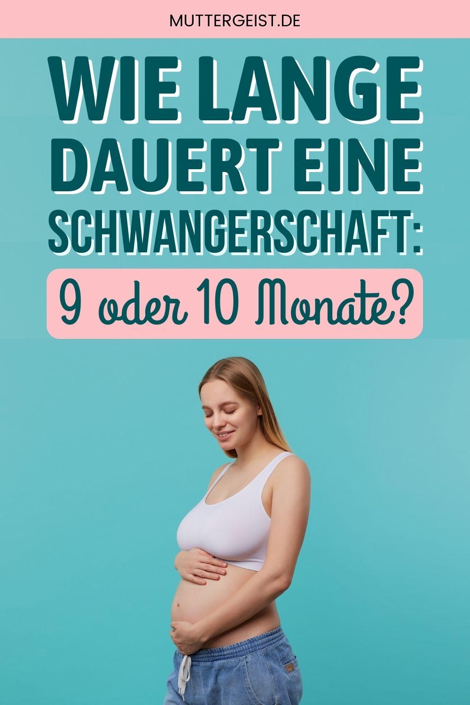 Wie Lange Dauert Eine Schwangerschaft - 9 Oder 10 Monate?