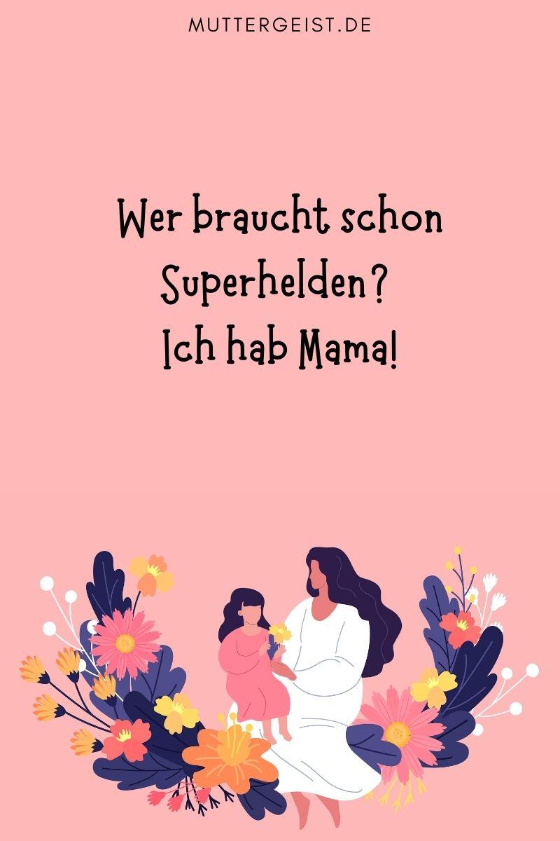 """Mama Sprüche - kurz: """"Wer braucht schon Superhelden? Ich hab Mama!"""""""