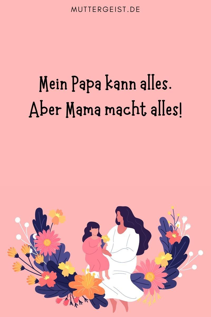 """Mama Sprüche - lustig: """"Mein Papa kann alles. Aber Mama macht alles!"""""""