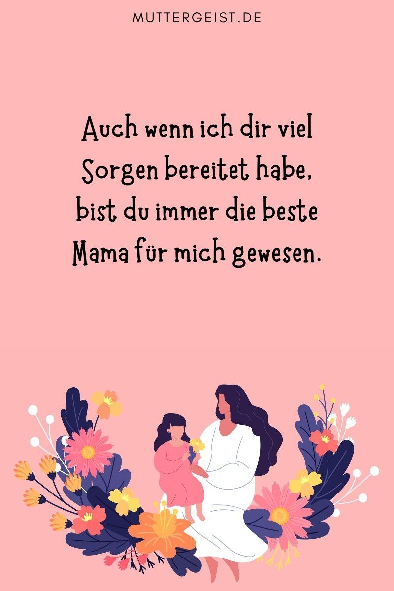 """Danke Mama Sprüche: """"Auch wenn ich dir viel Sorgen bereitet habe, bist du immer die beste Mama für mich gewesen."""""""