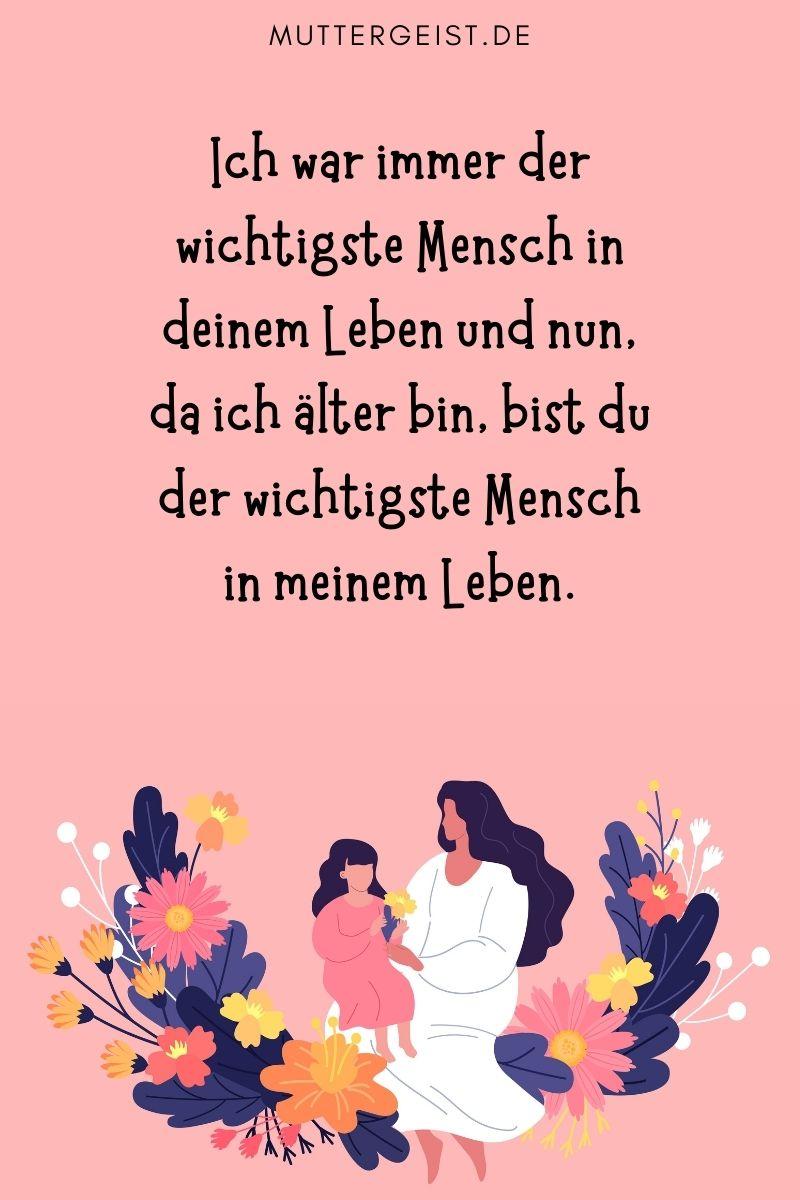 Mama Sprüche - Muttertag: Ich war immer der wichtigste Mensch in deinem Leben und nun, da ich älter bin, bist du der wichtigste Mensch in meinem Leben.