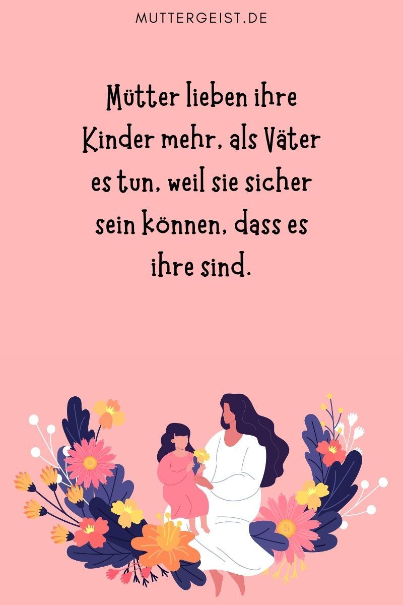 """Mama Sprüche zum Nachdenken - bekannte Autoren: """"Mütter lieben ihre Kinder mehr, als Väter es tun, weil sie sicher sein können, dass es ihre sind."""" (Aristoteles)"""