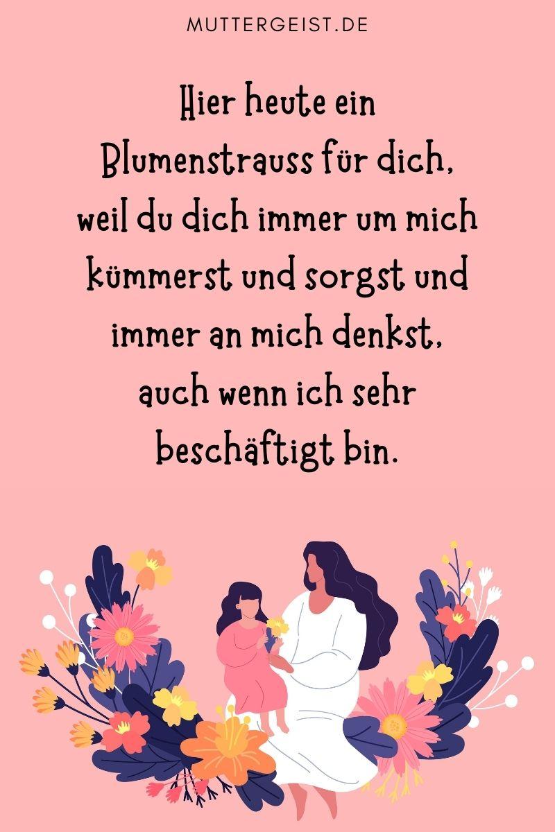 """Beste Mama Sprüche: """"Hier heute ein Blumenstrauß für dich, weil du dich immer um mich kümmerst und sorgst und immer an mich denkst, auch wenn ich sehr beschäftigt bin."""""""