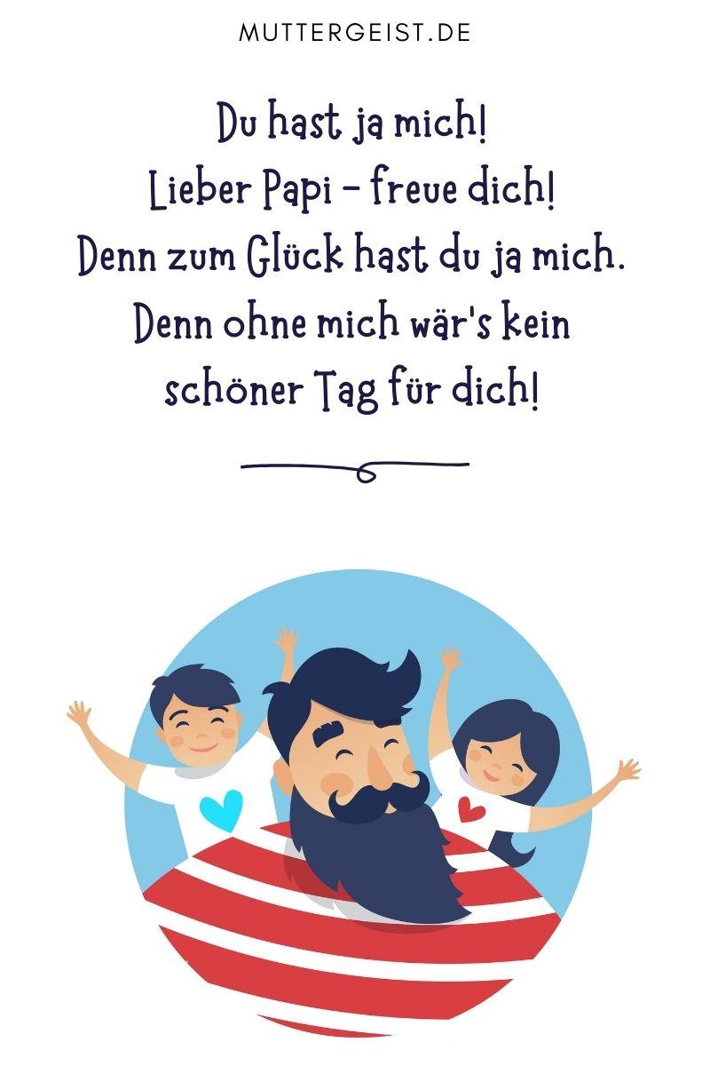 Papa-Sprüche - Glückwünsche und Gedichte von Kindern: Du hast ja mich! Lieber Papi - freue dich! Denn zum Glück hast du ja mich. Denn ohne mich wär's kein schöner Tag für dich!