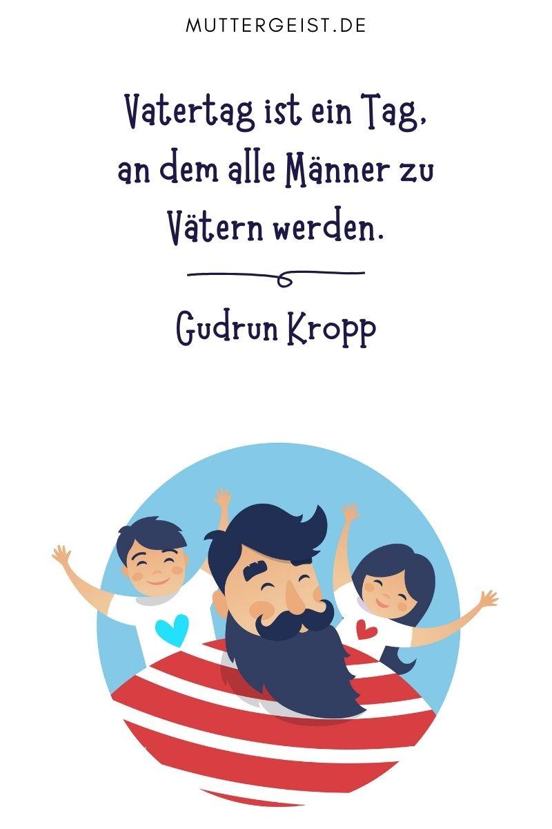 """Papa-Sprüche - Lustige Sprüche zum Vatertag: Vatertag ist ein Tag, an dem alle Männer zu Vätern werden."""" - Gudrun Kropp"""