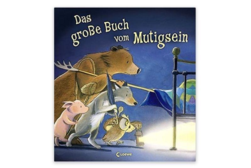 Das große Buch vom Mutigsein von Loewe Vorlesebücher