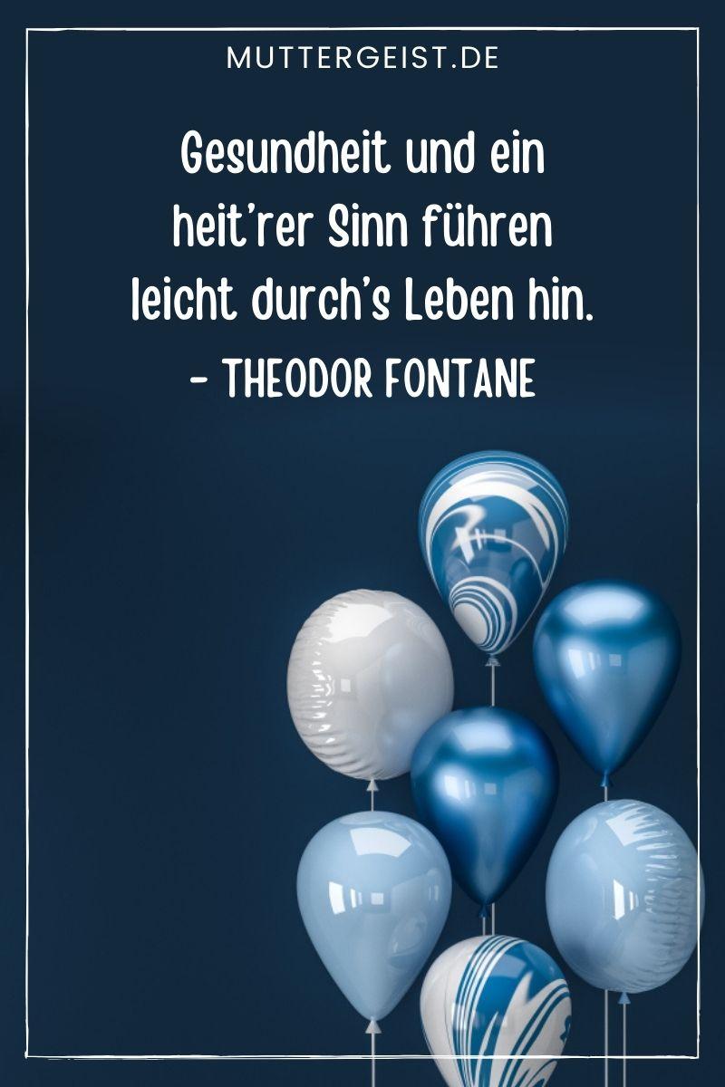 """""""Gesundheit und ein heit'rer Sinn führen leicht durch's Leben hin."""" (Theodor Fontane)"""