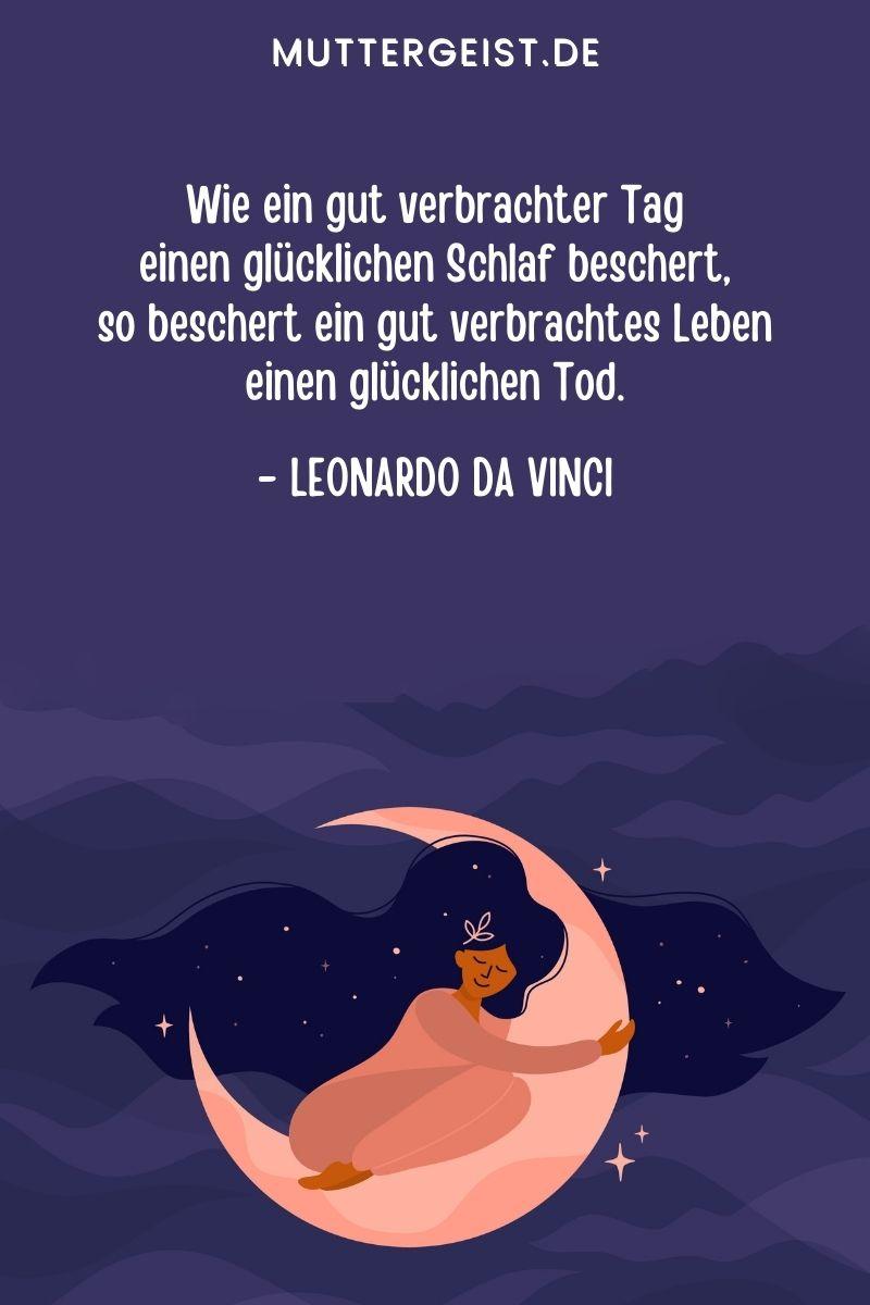 """""""Wie ein gut verbrachter Tag einen glücklichen Schlaf beschert, so beschert ein gut verbrachtes Leben einen glücklichen Tod."""" - Leonardo da Vinci"""
