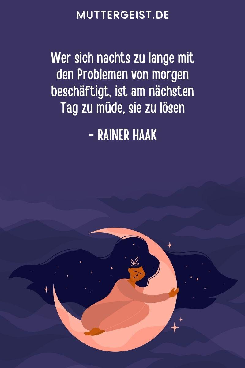 """Schlafen-Sprüche - Zitate, Weisheiten und Sprichwörter: """"Wer sich nachts zu lange mit den Problemen von morgen beschäftigt, ist am nächsten Tag zu müde, sie zu lösen."""" - Rainer Haak"""