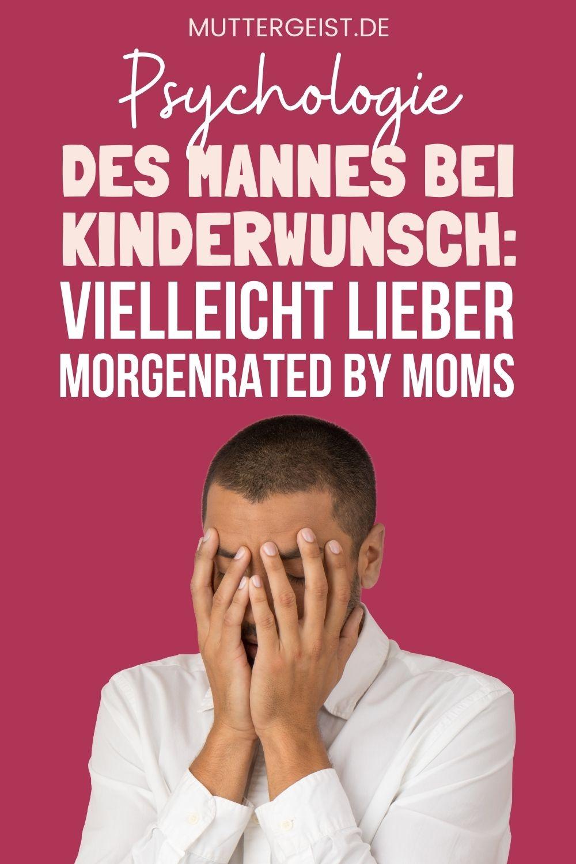 Psychologie Des Mannes Bei Kinderwunsch – Vielleicht Lieber Morgen Pinterest