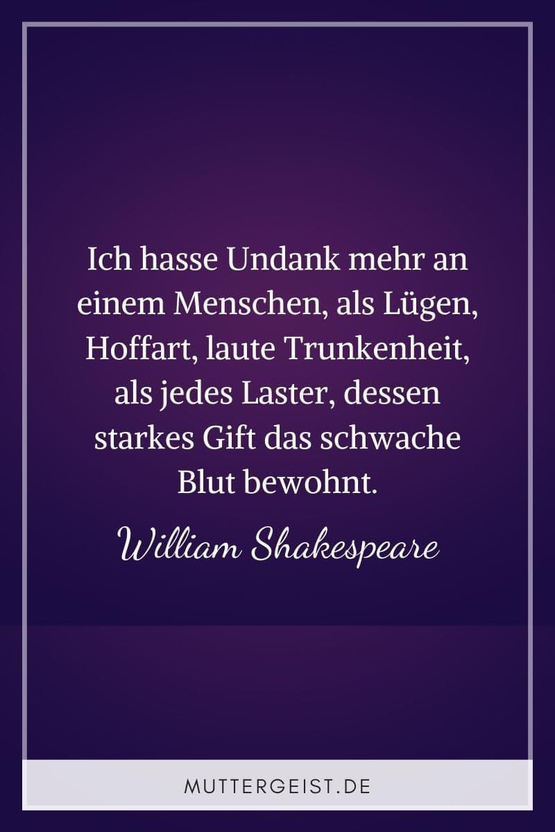 """Undankbarer Spruch: """"Ich hasse Undank mehr an einem Menschen, als Lügen, Hoffart, laute Trunkenheit, als jedes Laster, dessen starkes Gift das schwache Blut bewohnt."""" (William Shakespeare)"""